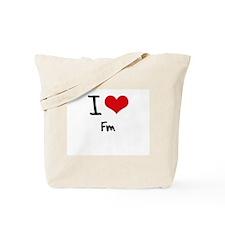 I Love Fm Tote Bag