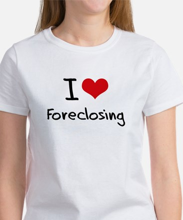 I Love Foreclosing T-Shirt