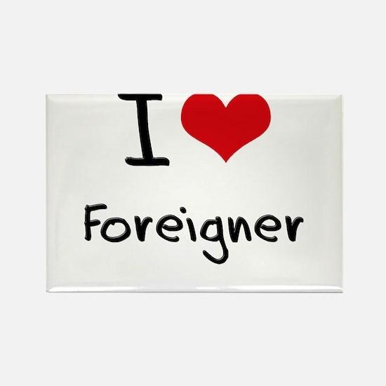 I Love Foreigner Rectangle Magnet