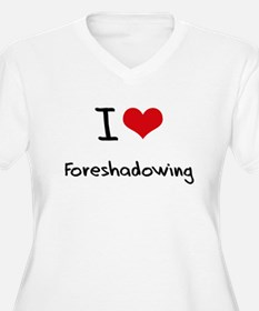 I Love Foreshadowing Plus Size T-Shirt