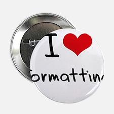 """I Love Formatting 2.25"""" Button"""