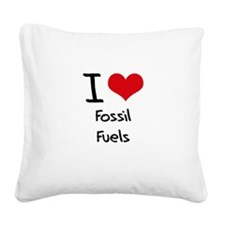I Love Fossil Fuels Square Canvas Pillow