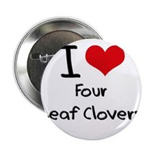 "I Love Four Leaf Clovers 2.25"" Button"