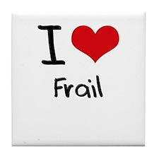 I Love Frail Tile Coaster