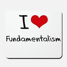 I Love Fundamentalism Mousepad