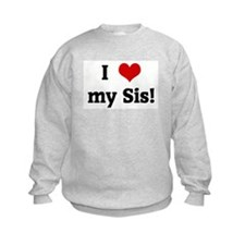 I Love my Sis! Sweatshirt