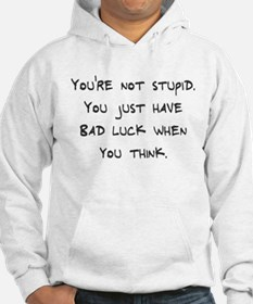 You're not stupid Hoodie