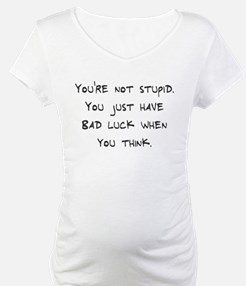 You're not stupid Shirt