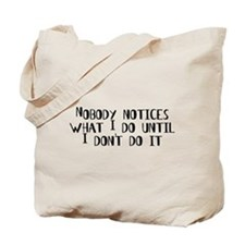 Nobody Notices What I Do Tote Bag