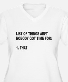 Ain't nobody got time for T-Shirt