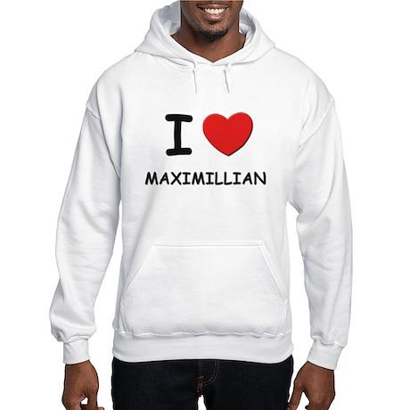 I love Maximillian Hooded Sweatshirt
