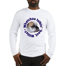 Whatchoo talkin' 'bout Willis? Bulldog Long Sleeve