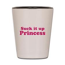 Suck it up Princess Shot Glass