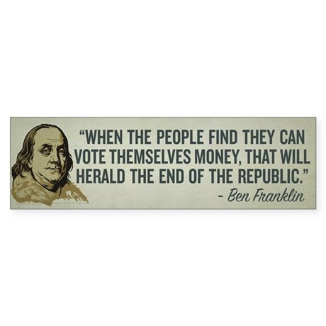 Ben Franklin End of Republics Bumper Sticker