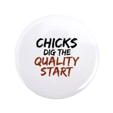 "Chicks Dig The Quality Start 3.5"" Button"