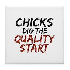 Chicks Dig The Quality Start Tile Coaster