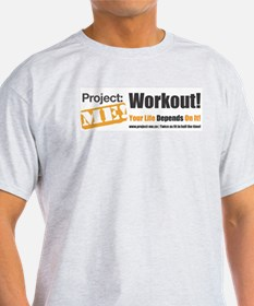 Workout! Your Life Depends On It! T-Shirt