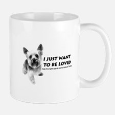Just Want to Be Loved Mug