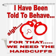 We Need The Handcuffs Shower Curtain