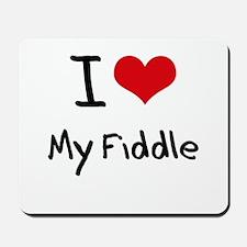 I Love My Fiddle Mousepad