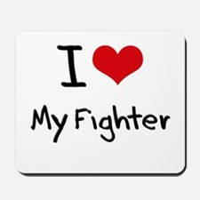 I Love My Fighter Mousepad