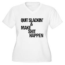 Quit slackin and make shit happen Plus Size T-Shir