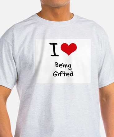 I Love Being Gifted T-Shirt