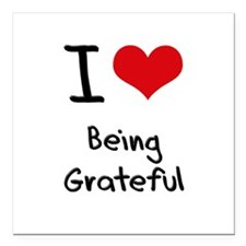 "I Love Being Grateful Square Car Magnet 3"" x 3"""