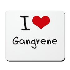 I Love Gangrene Mousepad