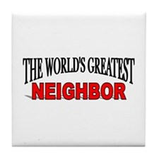 """The World's Greatest Neighbor"" Tile Coaster"