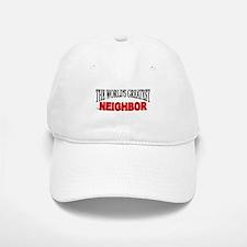 """The World's Greatest Neighbor"" Baseball Baseball Cap"