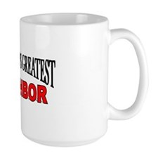 """The World's Greatest Neighbor"" Mug"