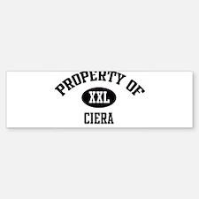 Property of Ciera Bumper Bumper Bumper Sticker
