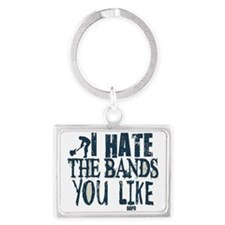 I Hate Bands You Like Landscape Keychain