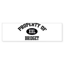 Property of Bridget Bumper Bumper Sticker