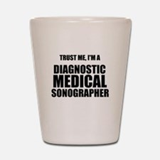 Trust Me, Im A Diagnostic Medical Sonographer Shot