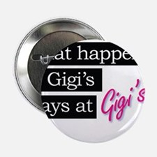 "What happens at Gigi's house 2.25"" Button"