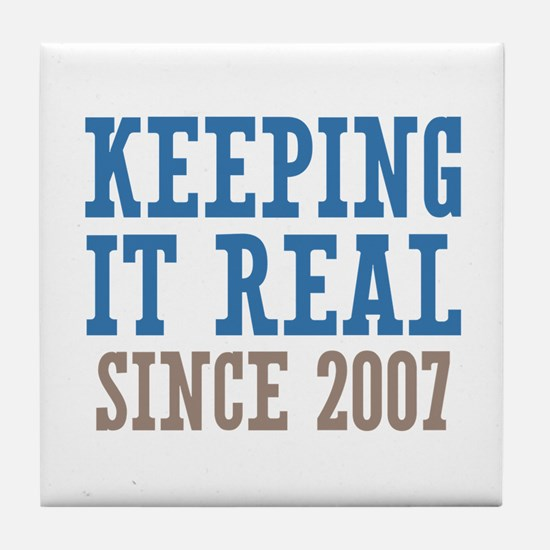 Keeping It Real Since 2007 Tile Coaster
