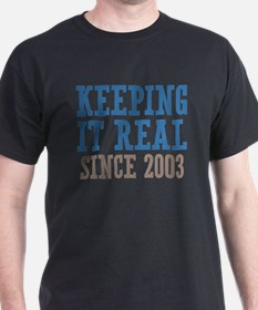 Keeping It Real Since 2003 T-Shirt