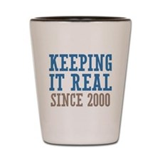 Keeping It Real Since 2000 Shot Glass
