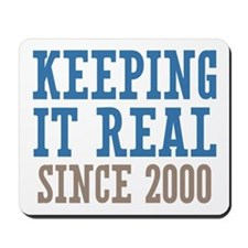 Keeping It Real Since 2000 Mousepad