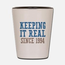 Keeping It Real Since 1994 Shot Glass
