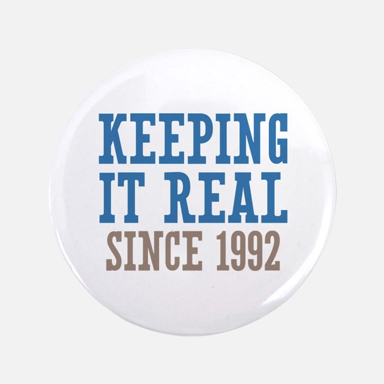 """Keeping It Real Since 1992 3.5"""" Button"""