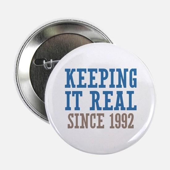 """Keeping It Real Since 1992 2.25"""" Button"""
