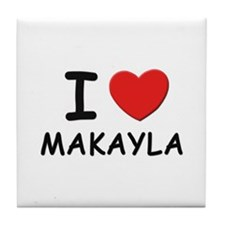 I love Makayla Tile Coaster