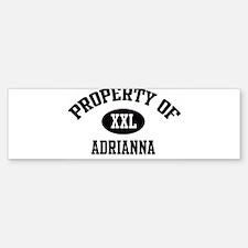 Property of Adrianna Bumper Bumper Bumper Sticker