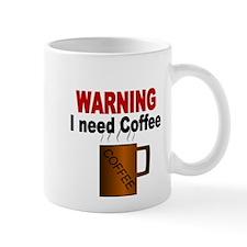 Warning I need Coffee Mug