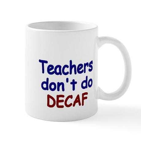 Teachers dont do DeCAF 2 Mug
