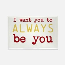 I want you to always be you Rectangle Magnet