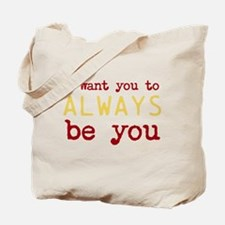 I want you to always be you Tote Bag